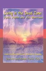 Living in the Dead Zone : Janis Joplin and Jim Morrison: Understanding Borderline Personality Disorder - Gerald and Ralph Faris PhD