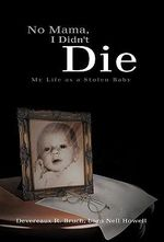 No Mama, I Didn't Die : My Life as a Stolen Baby - Devereaux R.
