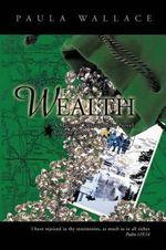 Wealth : A Mallory O'shaughnessy Novel: Volume Three - Paula Rae Wallace