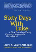 SIXTY DAYS WITH LUKE : A New Devotional-Study Excursion through the Third Gospel - Larry & Valere Althouse
