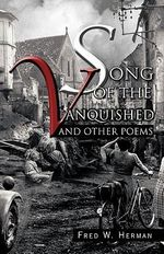 Song of the Vanquished : And Other Poems - Fred W. Herman