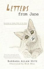 Letters from Jane : The Adventures of an Abandoned Kitten - Barbara Allan Hite