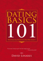 Dating Basics 101 : What Every Guy Should Know But Often Doesn't - David Linares