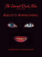 The Eternal Dark Kiss : Book One Airith's Awakening - Courtney McMurtry