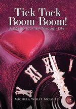 Tick Tock Boom Boom! : A Poetic Journey Through Life - Michela Wolfe McGhee
