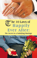 The 10 Laws of Happily Ever After : The Secret to a Satisfying Marriage - Trevor J. Dimick