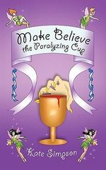 Make Believe : the Paralyzing Cup - Kate Simpson