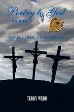 Poetry to God, Volume 1 : Lord, Please Hear the Cry - T. D. Webb