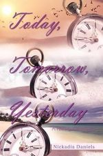 Today, Tomorrow, Yesterday : A Poetry Collection - Nickadia Daniels
