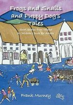 Frogs and Snails and Puppy Dog's Tales : Short Stories from Ireland A Children's Book for Adults - Frank Murney