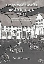 Frogs and Snails and Big Dog's Tales : A Children's Book for Adults Short Stories from Ireland - Frank Murney