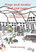 Frogs and Snails and Old Dog's Tales : Short Stories from Ireland A Children's Book for Adults - Frank Murney