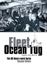Fleet Ocean Tug : The US Navy's Workhorse: Second Edition - Eugene Ray Martin