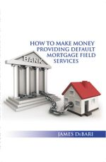 How to Make Money Providing Default Mortgage Field Services - James Debari