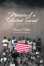 Memoirs of a Reluctant Servant : Two years of Triumph and Sorrow in Liberia, Africa - JEROME CABEEN