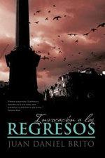 Invocacion a Los Regresos : Textos Poeticos y Narraciones - Juan Daniel Brito