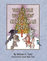 The Little Wolf Cubs' Christmas Gift - William H. Tyler