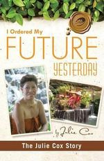 I Ordered My Future Yesterday : The Julie Cox Story - Julie Cox