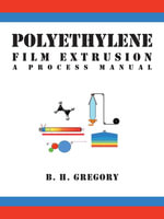 Polyethylene Film Extrusion : A Process Manual - B. H. Gregory