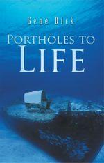 Portholes to Life - Gene Dick