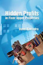 Hidden Profits in Fixer Upper Properties - Dave Ravindra