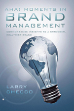 AHA Moments in Brand Management : Commonsense Insights to a Stronger, Healthier Brand - Larry Checco