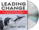 Leading Change : An Action Plan from the World's Foremost Expert on Business Leadership - John Kotter