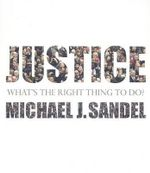 Justice : What's the Right Thing to Do? - Anne T and Robert M Bass Professor of Government Michael J Sandel
