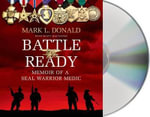Battle Ready : Memoir of a Seal Warrior Medic - Mark L Donald