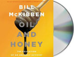 Oil and Honey : The Education of an Unlikely Activist - Schumann Distinguished Scholar Bill McKibben