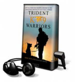 Trident K9 Warriors : My Tale of Training and Combat with the Navy Seals' Elite Multi-Purpose Dogs - Gary Brozek