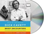 Brief Encounters : Conversations, Magic Moments, and Assorted Hijinks - Dick Cavett