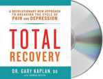 Total Recovery : Solving the Mystery of Chronic Pain and Depression - Gary Kaplan
