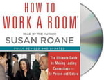 How to Work a Room : The Ultimate Guide to Savvy Socializing in Person and Online - Susan RoAne