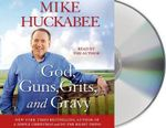 God, Guns, Grits, and Gravy : And the Dad-Gummed Gummint That Wants to Take Them Away - Mike Huckabee