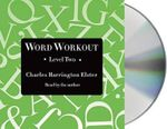 Word Workout, Level Two : Building a Muscular Vocabulary in 10 Easy Steps - Charles Harrington Elster