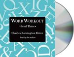 Word Workout, Level Three : Building a Muscular Vocabulary One Step at a Time - Charles Harrington Elster