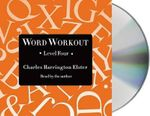 Word Workout, Level Four : Building a Muscular Vocabulary One Step at a Time - Charles Harrington Elster