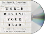 The World Beyond Your Head : On Becoming an Individual in an Age of Distraction - Matthew B Crawford