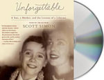 Unforgettable : A Mother and Son's Final Days - And the Lessons That Last a Lifetime - Scott Simon
