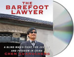 The Barefoot Lawyer : A Blind Man's Fight for Justice and Freedom in China - Chen Guangcheng