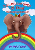 The Adventures of ESHE : The Ethiopian Elephant - Nancy Hahn