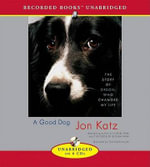 A Good Dog : The Story of Orson Who Changed My Life - Jon Katz