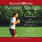 Forever Young : My Friendship with John F Kennedy Jr. - William S Noonan