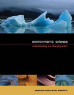 Environmental Science : Understanding Our Changing Earth - American Geological Institute