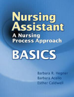Nursing Assistant: Basics : A Nursing Process Approach - Barbara R. Hegner