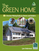 The Green Home : A Decision Making Guide for Owners and Builders - Lynn Underwood
