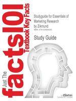 Studyguide for Essentials of Marketing Research by Zikmund, ISBN 9780324182576 : Cram101 Textbook Outlines - Zikmund