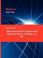 Exam Prep for Macroeconomics Explore and Apply by Ayers, Col - Collinge Ayers
