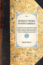 MURRAY's TRAVELS IN NORTH AMERICA~During the Years 1834, 1835 & 1836, Including a Summer Residence with the Pawnee Tribe of Indians in the Remote Prairies of the Missouri and a Visit to Cuba and the Azore Islands : Travel in America - Charles Murray